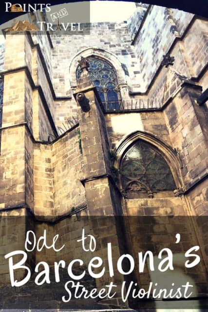 Where to go in Barcelona, Gothic Quarter, Barcelona Spain, Ode to Barcelona's Violinist